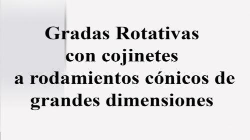 Gradas Rotativas con cojinetes a rodamientos cónicos de grandes dimensiones
