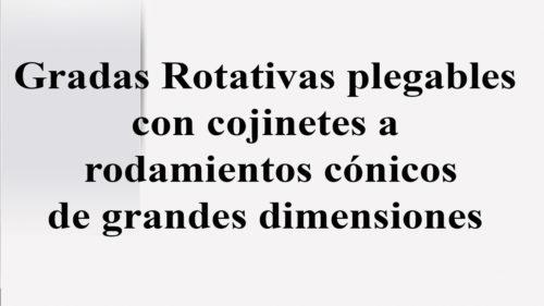 Gradas Rotativas plegables con cojinetes a rodamientos cónicos de grandes dimensiones